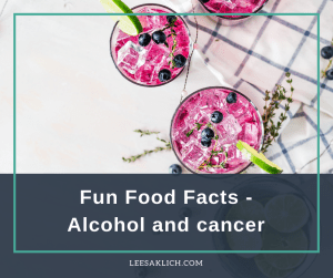 fun food facts alcohol and cancer
