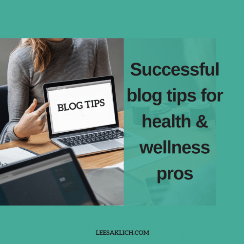 Successful blog tips for health & wellness pros