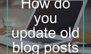 How do you update old blog posts (and why you should)