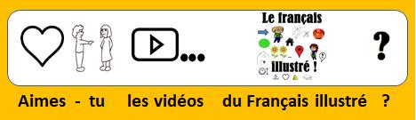 Aimes-tu les vidéos du Français illustré ?