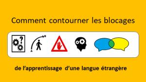 Comment contourner les blocages de l'apprentissage d'une langue étrangère