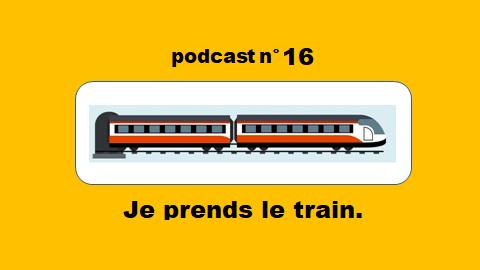 Je prends le train – podcast 16 du Français illustré