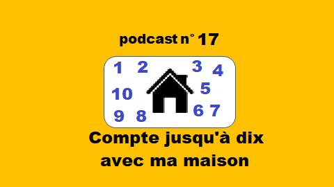 Compte jusqu'à 10 avec ma maison – podcast 17 du Français illustré