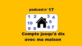 podcast 17 Compte jusqu'à 10 avec ma maison