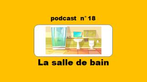 La salle de bain – podcast 18 du Français illustré