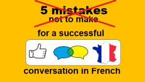 5 mistakes not to make for a successful conversation in French