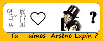 Tu aimes Arsène Lupin ?