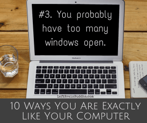 #3. You probably have too many windows open.