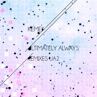 Kemek - Ultimately Always Remixes