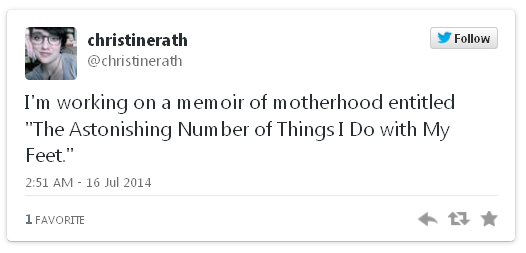 """I'm working on a memoir of motherhood entitled """"The Astonishing Number of Things I Do with My Feet."""""""