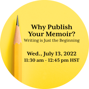 Why Publish Your Memoir? Writing Is Just the Beginning - Wed., July 13, 2022