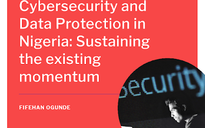 Cybersecurity and Data Protection in Nigeria: Sustaining the existing momentum   Fifehan Ogunde