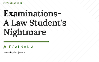 Examinations – A Law Student's Nightmare   Fifehan Ogunde