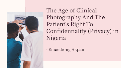 The Age of Clinical Photography And The Patient's Right To Confidentiality (Privacy) in Nigeria   Emaediong Akpan