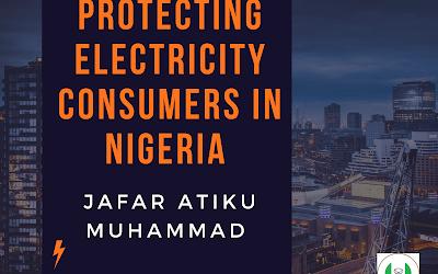 Protecting Electricity Consumers In Nigeria   Jafar Atiku Muhammad