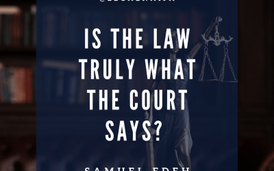 Is The Law Truly What The Court Says? | Samuel Edeh