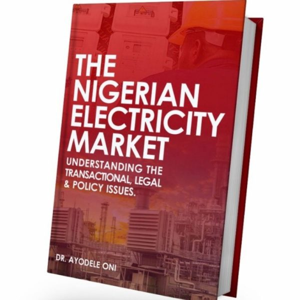 Order Now: The Nigerian Electricity Market; Understanding The Transactional, Legal & Policy Issues