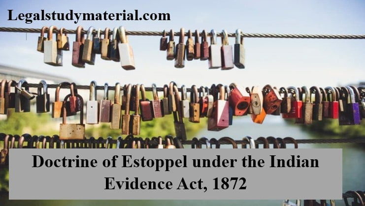 Doctrine of Estoppel under the Indian Evidence Act, 1872