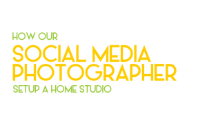 How our social media photographer set up an at-home studio