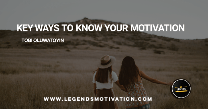 know your motivation.
