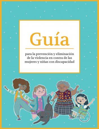 Ya disponible la «Guía para la prevención y eliminación de la violencia en contra de las mujeres y niñas con discapacidad»
