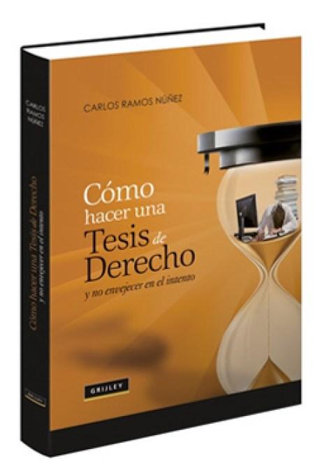 «Cómo hacer una tesis de derecho y no envejecer en el intento» (Carlos Ramos Núñez, Grijley).