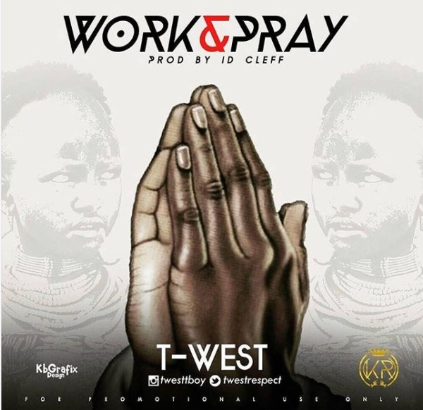 MUSIC: T-west – Work & Pray