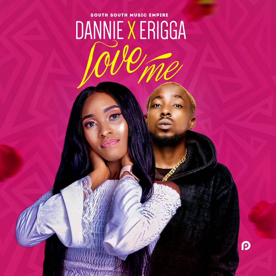 Dannie - Love Me Ft  Erigga | LEGIT9JA - Music and More