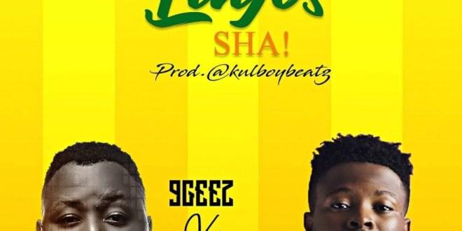 9Geez Ft. Jaytee - Lagos Sha (Prod. By Kulboybeatz)