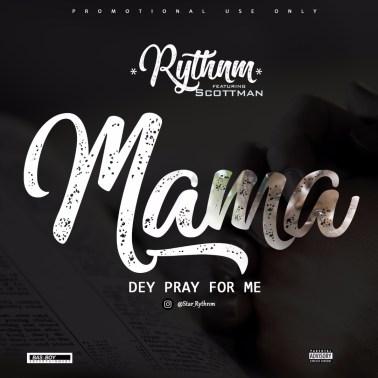 Rythnm ft Scottman - Mama Pray For Me
