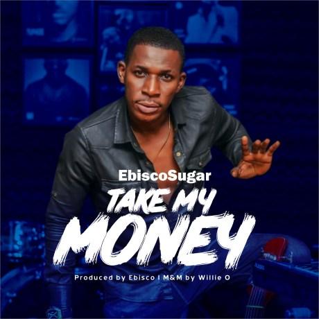 EbiscoSugar - Take My Money