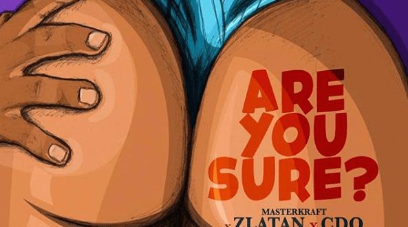 Masterkraft X CDQ X Zlatan – Are You Sure?