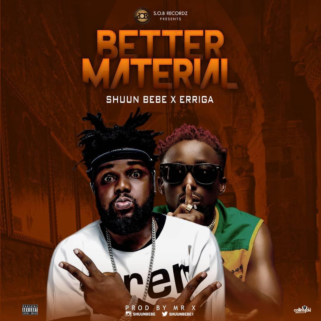 Shuun Bebe ft. Erigga - Better Material