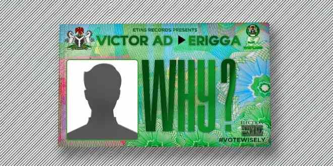 Victor AD ft Erigga - WHY