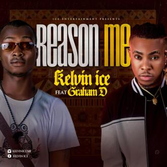 Kelvin Ice - Reason Me Ft. Graham D