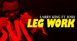 Larry King - Leg Work ft Josh