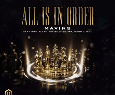 MAVINS ft. Don Jazzy x Rema x Korede Bello x DNA x Crayon - All Is in Order