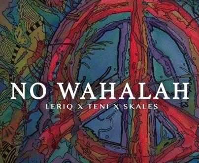 LeriQ ft. Skales & Teni – No Wahalah