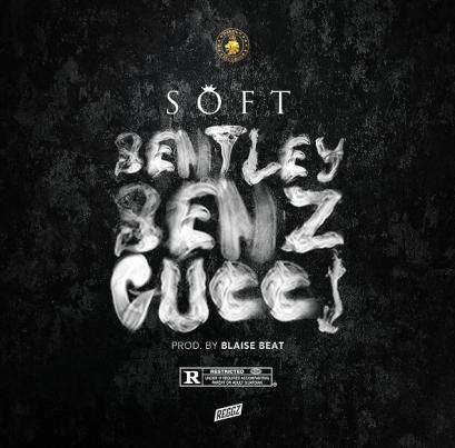 Soft – Bentley Benz & Gucci
