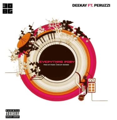 Deekay ft. Peruzzi – Everything Rosy