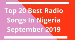 Top 20 Best Radio Songs In Nigeria September 2019