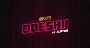 """Soft feat Zlatan """"Odeshi"""" [Video Snippet]"""