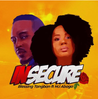 Blessing Tangban x M.I Abaga – Insecure