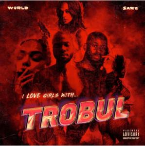 Sarz & WurlD – I Love Girls With Trobul (EP)