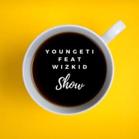 Youngeti – Show ft. Wizkid