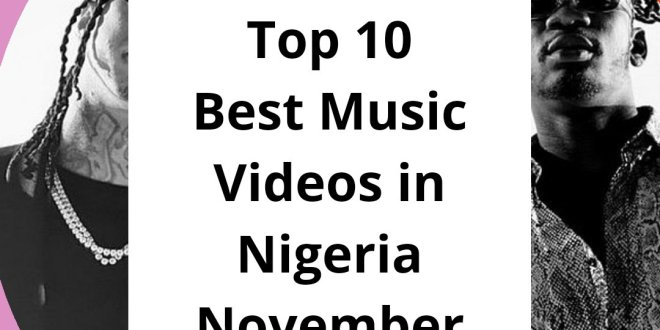 Top 10 Best Music Videos in Nigeria November 2019