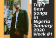 Top 7 Best Songs in Nigeria January 2020 Week #1