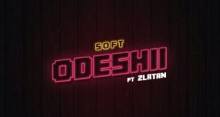 Soft – Odeshi ft. Zlatan