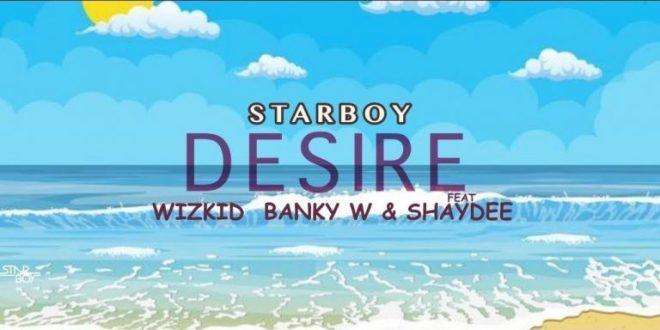 Wizkid x Banky W x Shaydee – Desire IMG