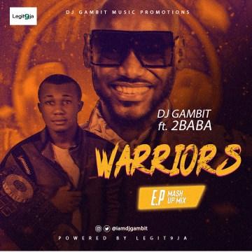 DJ Gambit Ft 2Baba - Warriors Mash Up Mixtape